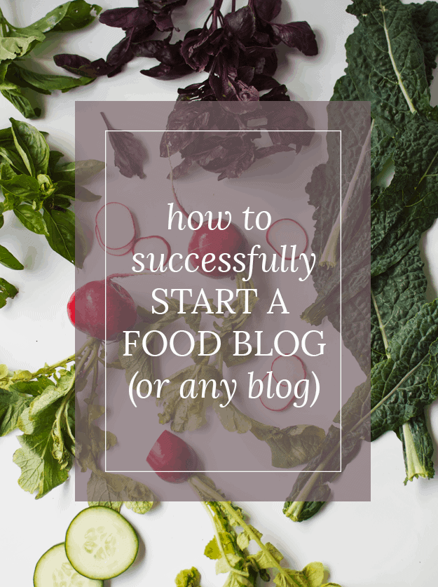 How To Successfully Start A Food Blog (Or Any Blog)