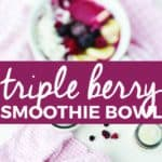 Triple Berry Smoothie Bowl | healthy breakfast recipes, easy smoothie bowl recipe, quick breakfast recipe, homemade smoothie bowl, recipes using frozen berries, smoothie bowl ideas || The Butter Half via @thebutterhalf #smoothiebowl #healthybreakfast #quickbreakfast