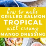 How to Make Grilled Salmon Tropical with Creamy Mango Salad Dressing | grilled salmon, fresh salmon recipes, how to grill salmon, recipes using fresh salmon, grilled salmon recipe, salmon recipes, mango salad dressing, easy healthy dinner ideas, easy dinner recipes for family, healthy dinner ideas || The Butter Half via @thebutterhalf