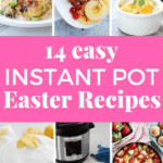 14 Easy Instant Pot Easter Recipes